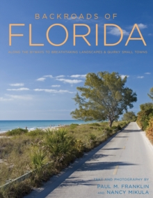 Backroads of Florida - Second Edition : Along the Byways to Breathtaking Landscapes and Quirky Small Towns, Paperback Book