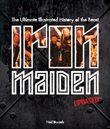 Iron Maiden - Updated Edition : The Ultimate Illustrated History of the Beast, Hardback Book