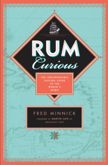 Rum Curious : The Indispensable Tasting Guide to the World's Spirit, Hardback Book