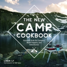 The New Camp Cookbook : Gourmet Grub for Campers, Road Trippers, and Adventurers, Hardback Book