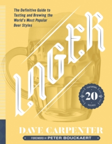 Lager : The Definitive Guide to Tasting and Brewing the World's Most Popular Beer Styles, Hardback Book