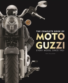 The Complete Book of Moto Guzzi : Every Model Since 1921, Hardback Book