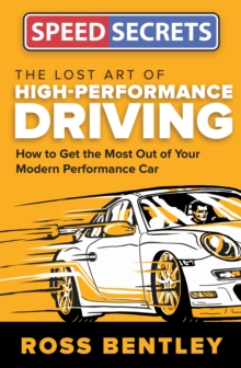 The Lost Art of High-Performance Driving : How to Get the Most Out of Your Modern Performance Car, Paperback / softback Book