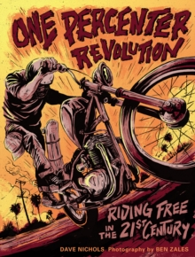 One Percenter Revolution : Riding Free in the 21st Century, Hardback Book