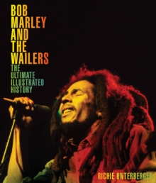 Bob Marley and the Wailers : The Ultimate Illustrated History, Hardback Book
