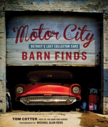 Motor City Barn Finds : Detroit's Lost Collector Cars, Hardback Book