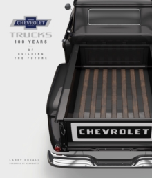 Chevrolet Trucks : 100 Years of Building the Future, Hardback Book