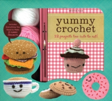 Yummy Crochet : 12 Projects Too Cute to Eat, Kit Book