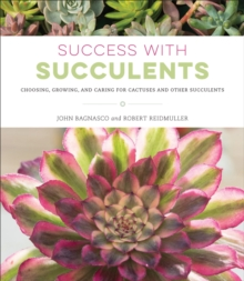 Success with Succulents : Choosing, Growing, and Caring for Cactuses and Other Succulents, Paperback Book