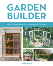 Garden Builder : Plans and Instructions for 35 Projects You Can Make, Paperback Book