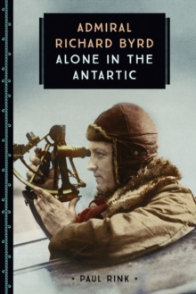 Admiral Richard Byrd : Alone in the Antarctic, Paperback Book