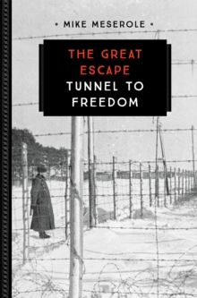 The Great Escape : Tunnel to Freedom, Paperback Book