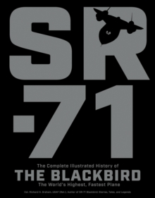 SR-71 : The Complete Illustrated History of the Blackbird, The World's Highest, Fastest Plane, Paperback Book