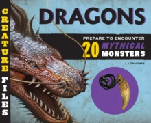 Creature Files: Dragons : Encounter 20 Mythical Monsters, Hardback Book