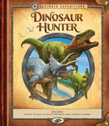 Ultimate Expeditions: Dinosaur Hunter : Includes 70 pieces to build 8 dinosaurs, and a removable diorama!, Hardback Book