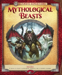 Ultimate Expeditions Mythological Beasts : Includes 67 pieces to build 8 mythological creatures, and a removable diorama!, Hardback Book