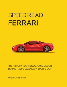 Speed Read Ferrari : The History, Technology and Design Behind Italy's Legendary Automaker, Paperback / softback Book