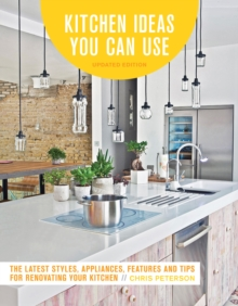 Kitchen Ideas You Can Use, Updated Edition : The Latest Styles, Appliances, Features and Tips for Renovating Your Kitchen, Paperback Book