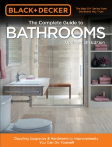 Black & Decker Complete Guide to Bathrooms 5th Edition : Dazzling Upgrades & Hardworking Improvements You Can Do Yourself, Paperback / softback Book