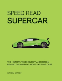Speed Read Supercar : The History, Technology and Design Behind the World's Most Exciting Cars, Paperback / softback Book