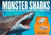 Monster Sharks : Megalodon and Other Giant Prehistoric Predators of the Deep, Hardback Book