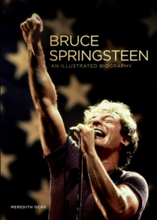 Bruce Springsteen : An Illustrated Biography, Hardback Book