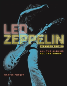 Led Zeppelin : All the Albums, All the Songs, Expanded Edition, Hardback Book