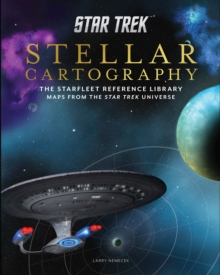 Star Trek: Stellar Cartography : The Starfleet Reference Library Maps from the Star Trek Universe, Hardback Book