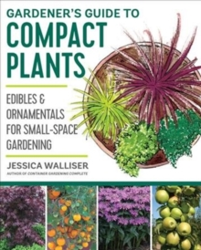 Gardener's Guide to Compact Plants : Edibles and Ornamentals for Small-Space Gardening, Paperback / softback Book