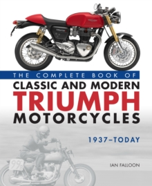 The Complete Book of Classic and Modern Triumph Motorcycles 1937-Today, Hardback Book
