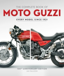 The Complete Book of Moto Guzzi : 100th Anniversary Edition Every Model Since 1921, Hardback Book