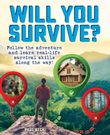 Will You Survive? : Follow the adventure and learn real-life survival skills along the way!, Paperback / softback Book