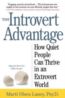 The Introvert Advantage : How to Thrive in an Extrovert World, Paperback Book