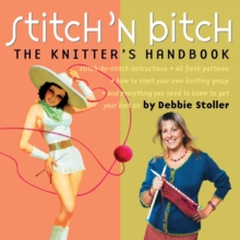 Stitch 'N Bitch: The Knitter's Handbook : Instructions, Patterns, and Advice for a New Generation of Knitters, Paperback Book