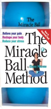 The Miracle Ball Method : Relieve Your Pain, Reshape Your Body, Reduce Your Stress, Novelty book Book