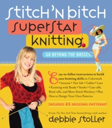 Stitch 'n Bitch Superstar Knitting : Go Beyond the Basics, Paperback Book