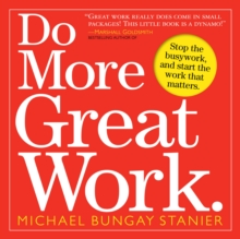 Do More Great Work : Stop the Busywork Start the Work That Matters, Paperback Book