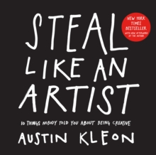 Steal Like an Artist : 10 Things Nobody Told You about Being Creative, Paperback / softback Book