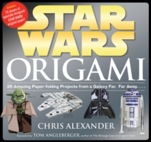 Star Wars Origami : 36 Amazing Paper-Folding Projects from a Galaxy Far, Far Away..., Paperback / softback Book