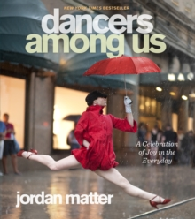 Dancers Among Us : A Celebration of Joy in the Everyday, Paperback Book
