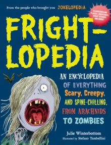 Frightlopedia : An Encyclopedia of Everything Scary, Creepy and Spine-Chilling, from Arachnids to Zombies, Paperback Book