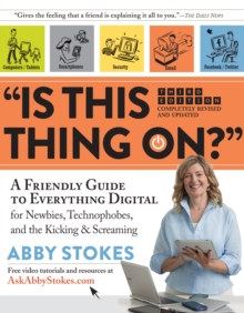 Is This Thing on? : A Friendly Guide to Everything Digital for Newbies, Technophobes, and the Kicking & Screaming, Paperback Book
