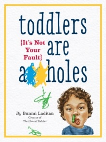Toddlers Are A**holes : It's Not Your Fault, Paperback / softback Book