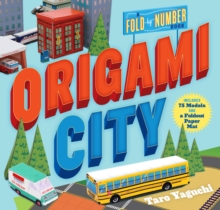 Origami City : A Fold-by-Number Book: Includes 75 Models and a Foldout Paper Mat, Paperback / softback Book