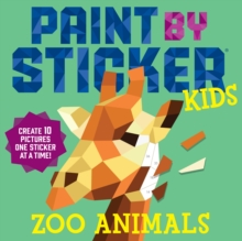 Paint By Sticker Kids: Zoo Animals : Create 10 Pictures One Sticker at a Time!, Paperback Book