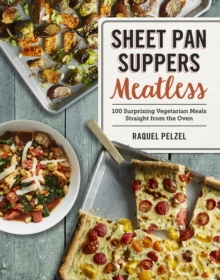 Sheet Pan Suppers Meatless : 100 Surprising Vegetarian Meals Straight from the Oven, Paperback / softback Book
