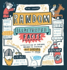 Random Illustrated Facts : A Collection of Curious, Weird, and Totally Not Boring Things to Know, Paperback Book