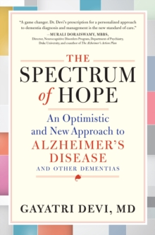 The Spectrum of Hope : An Optimistic and New Approach to Alzheimer's Disease and Other Dementias, Hardback Book
