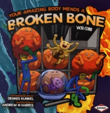 Your Amazing Body Mends a Broken Bone, Paperback Book