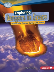 Exploring Dangers in Space : Asteroids, Space Junk, and More, PDF eBook